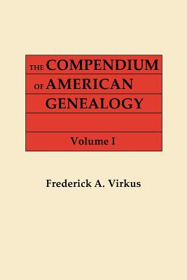 The Compendium of American Genealogy: First Families of America. a Genealogical Encyclopedia of the United States. in Seven Volumes. Volume I (1925) - Virkus, Frederick A