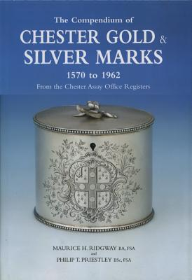 The Compendium of Chester Gold & Silver Marks - Ridgway, Maurice