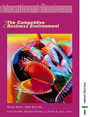 The Competitive Business Environment: Bk. 2 - Brumfitt, Keith, and Barnes, Stephen, and Norris, Liz