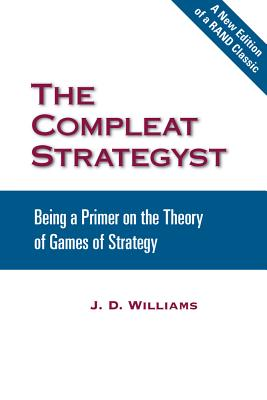 The Compleat Strategyst: Being a Primer on the Theory of Games of Strategy - Williams, J D, Dr.