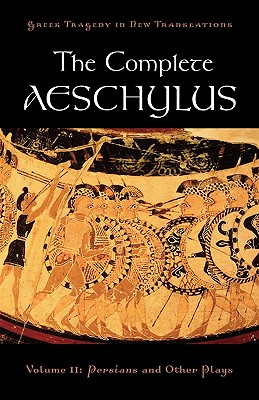 The Complete Aeschylus, Volume II: Persians and Other Plays - Burian, Peter (Editor), and Shapiro, Alan (Editor)