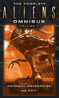The Complete Aliens Omnibus: Volume Seven (Criminal Enterprise, No Exit) - Evenson, B K