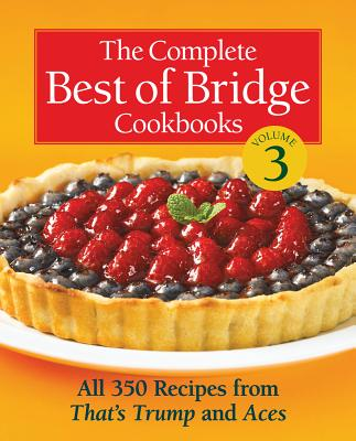 The Complete Best of Bridge Cookbooks, Volume Three: All 350 Recipes from That's Trump and Aces - The Editors of Best of Bridge