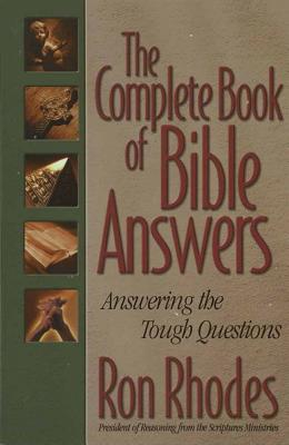 The Complete Book of Bible Answers - Rhodes, Ron, Dr.