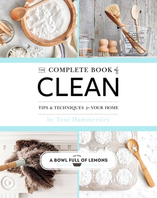 The Complete Book of Clean: Tips & Techniques for Your Home - Hammersley, Toni