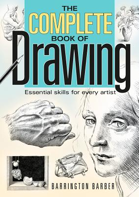 The Complete Book of Drawing: Essential Skills for Every Artist - Barber, Barrington