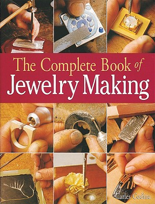 The Complete Book of Jewelry Making: A Full-Color Introduction to the Jeweler's Art - Codina, Carles