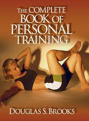 The Complete Book of Personal Training - Brooks, Douglas