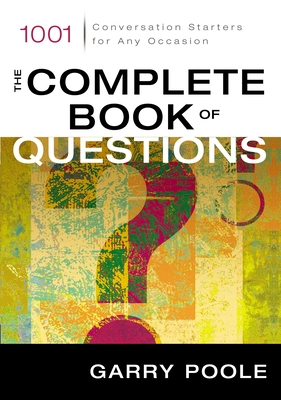 The Complete Book of Questions: 1001 Conversation Starters for Any Occasion - Poole, Garry D