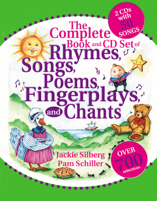 The Complete Book of Rhymes, Songs, Poems, Fingerplays and Chants: Over 700 Selections - Silberg, Jackie, and Schiller, Pam, PhD