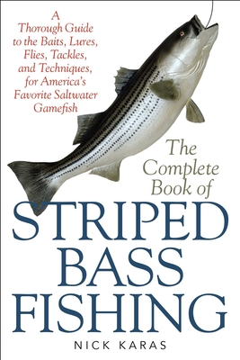 The Complete Book of Striped Bass Fishing: A Thorough Guide to the Baits, Lures, Flies, Tackle, and Techniques for America's Favorite Saltwater Game Fish - Karas, Nick