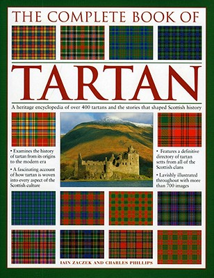The Complete Book of Tartan: A Heritage Encyclopedia of Over 400 Tartans and the Stories That Shaped Scottish History - Zaczek, Iain