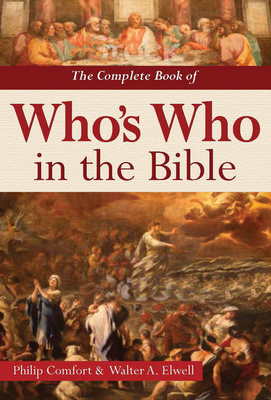 The Complete Book of Who's Who in the Bible - Elwell, Walter A, Ph.D., and Comfort, Philip