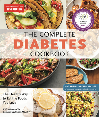 The Complete Diabetes Cookbook: The Healthy Way to Eat the Foods You Love - America's Test Kitchen (Editor), and Mozaffarian, Dariush (Foreword by)