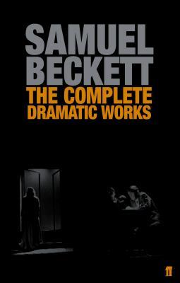 The Complete Dramatic Works of Samuel Beckett - Beckett, Samuel