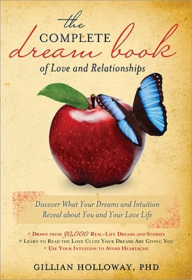 The Complete Dream Book of Love and Relationships: Discover What Your Dreams and Intuition Reveal about You and Your Love Life - Holloway, Gillian, PhD