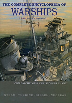The Complete Encyclopedia of Warships: 1798 - 2006 - Batchelor, John, and Chant, Christopher