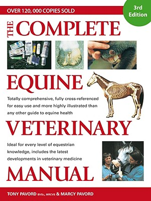 The Complete Equine Veterinary Manual: A Comprehensive and Instant Guide to Equine Health - Pavord, Tony, and Pavord, Marcy