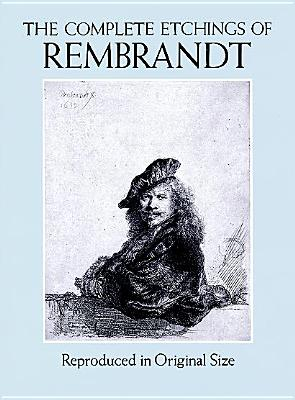 The Complete Etchings of Rembrandt: Reproduced in Original Size - Rembrandt