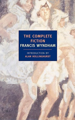 The Complete Fiction - Wyndham, Francis, and Hollinghurst, Alan (Introduction by)