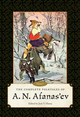 The Complete Folktales of A. N. Afanas'ev: Volume I - Haney, Jack V (Editor)