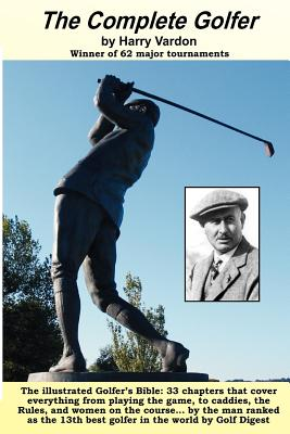 The Complete Golfer: The Golfer's Bible - Vardon, Harry