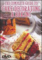 The Complete Guide to Cake Decorating and Baking