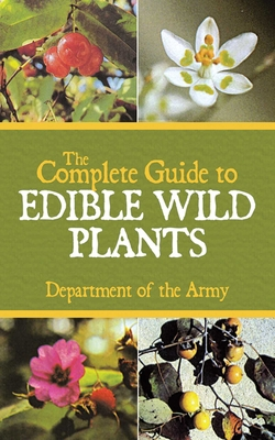 The Complete Guide to Edible Wild Plants - Department of the Army