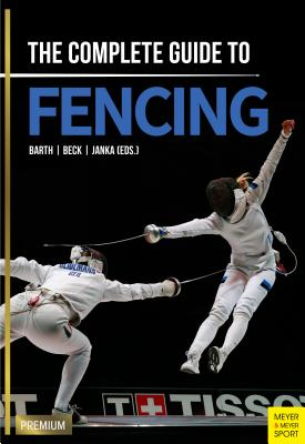 The Complete Guide to Fencing - Barth, Berndt