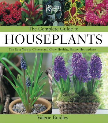 The Complete Guide to Houseplants: The Easy Way to Choose and Grow Healthy, Happy Houseplants - Bradley, Valerie