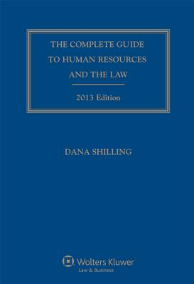 The Complete Guide to Human Resources and the Law - Shilling, Dana