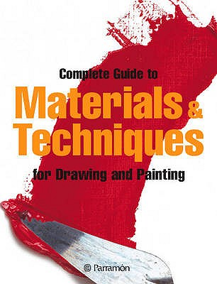 The Complete Guide to Materials and Techniques for Drawing and Painting - Parramon Editorial Team (Editor)