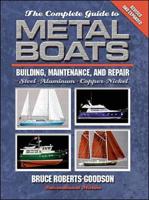 The Complete Guide to Metal Boats: Building, Maintenance, and Repair - Roberts-Goodson, Bruce, and Roberts-Goodson, R Bruce