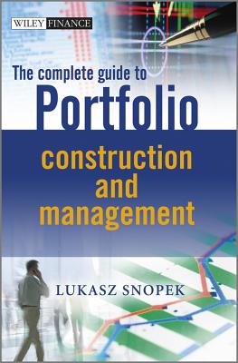 The Complete Guide to Portfolio Construction and Management - Snopek, Lukasz