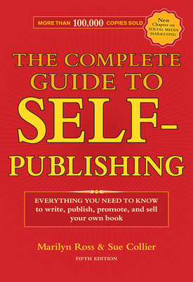 The Complete Guide to Self-Publishing: Everything You Need to Know to Write, Publish, Promote and Sell Your Own Book - Ross, Marilyn, and Collier, Sue