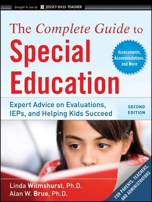 The Complete Guide to Special Education: Proven Advice on Evaaluations, IEPs, and Helping Kids Succeed - Wilmshurst, Linda, and Brue, Alan W