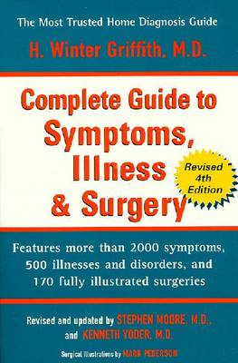 The Complete Guide to Symptoms, Illness, and Surgery - Griffith, H Winter, M.D., and Yoder, Kenneth, M.D. (Revised by), and Moore, Stephen W, M.D. (Revised by)