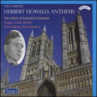 The Complete Herbert Howells Anthems, Vol. 1 - Colin Walsh (organ); Lincoln Cathedral Choir (choir, chorus); Aric Prentice (conductor)