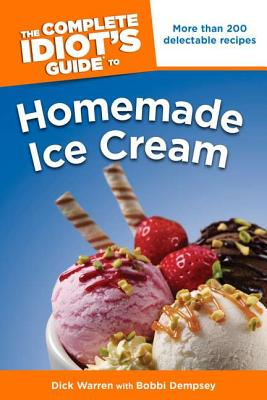 The Complete Idiot's Guide to Homemade Ice Cream - Warren, Dick, and Dempsey, Bobbi