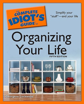 The Complete Idiot's Guide to Organizing Your Life, 5th Edition - Lockwood, Georgene