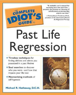 The Complete Idiot's Guide to Past Life Regression - Hathaway, Michael R, and Hathaway, D C H