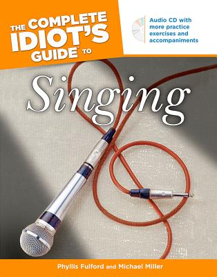 The Complete Idiot's Guide to Singing - Fulford, Phyllis, and Miller, Michael
