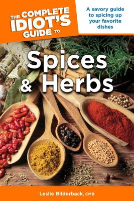 The Complete Idiot's Guide to Spices and Herbs - Bilderback, Leslie