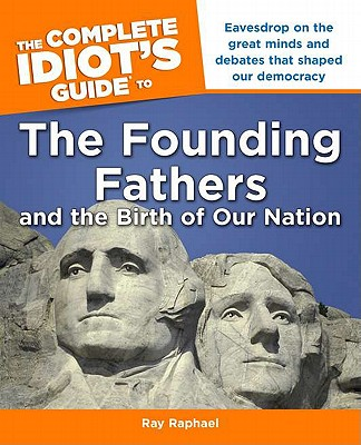 The Complete Idiot's Guide to the Founding Fathers: And the Birth of Our Nation - Raphael, Ray