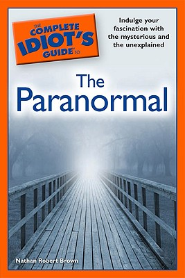 The Complete Idiot's Guide to the Paranormal - Brown, Nathan Robert