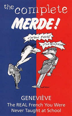 "The Complete Merde!: the Real French You Were Never Taught at School - ""Genevieve"""