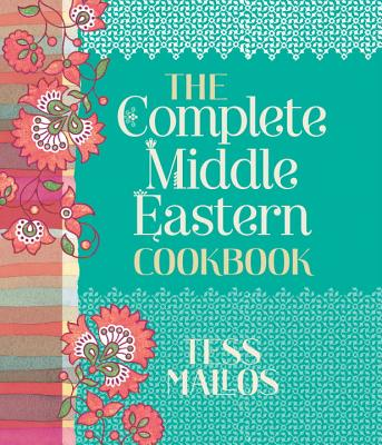 The Complete Middle Eastern Cookbook - Mallos, Tess