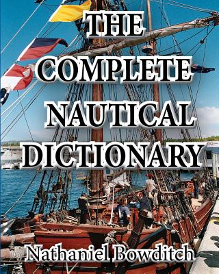 The Complete Nautical Dictionary - Bowditch, Nathaniel