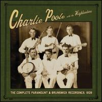 The Complete Paramount & Brunswick Recordings, 1929 - Charlie Poole/The Highlanders