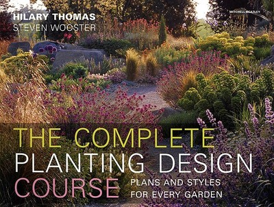 The Complete Planting Design Course: Plans and Styles for Every Garden - Thomas, Hilary, and Wooster, Steven